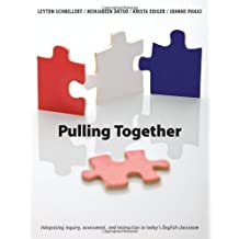 Pulling Together: Integrating Inquiry, Assessment, and Instruction in Today's English Classroom by Leyton Schnellert (2009-12-04)