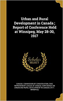 Urban and Rural Development in Canada : Report of Conference Held at Winnipeg, May 28-30, 1917