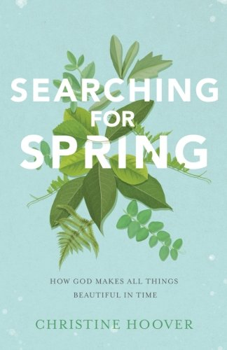 Price comparison product image Searching for Spring: How God Makes All Things Beautiful in Time