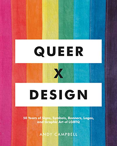 (Queer  X Design: 50 Years of Signs, Symbols, Banners, Logos, and Graphic Art of LGBTQ )