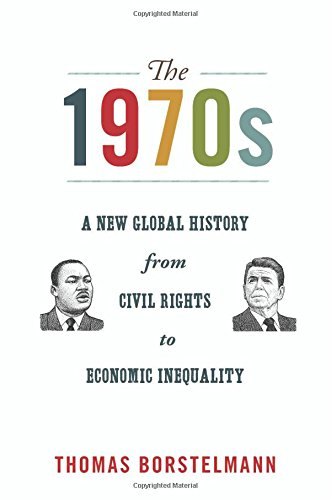 The 1970s: A New Global History from Civil Rights to Economic Inequality (America in the - Of History 70s The