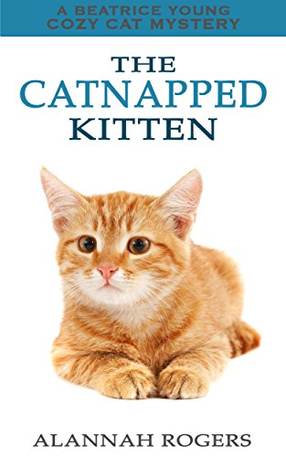 The Catnapped Kitten (Beatrice Young Cozy Cat Mysteries Book 11) by [Rogers, Alannah]