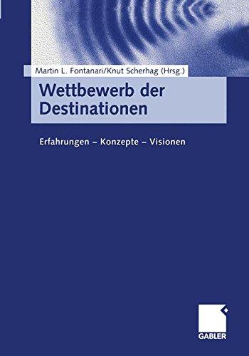 Wettbewerb der Destinationen: Erfahrungen  -  Konzepte  -  Visionen (German Edition)