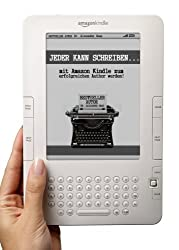 Jeder kann schreiben! - Mit Amazon Kindle zum erfolgreichen Autor werden