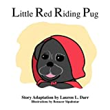 Little Red Riding Pug, Lauren L. Darr, 0981836054
