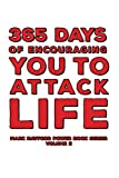 365 Days Of Encouraging You To Attack Life
