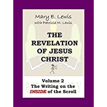 The Revelation of Jesus Christ Volume 2: The Writing on the Inside of the Scroll