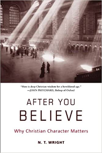 After You Believe: Why Christian Character Matters: Wright, N. T.:  9780061730542: Amazon.com: Books