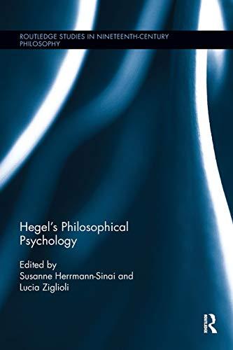 Hegel's Philosophical Psychology (Routledge Studies in Nineteenth-Century Philosophy) (Robert Stern Hegel And The Phenomenology Of Spirit)