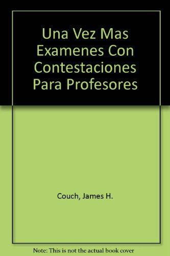 Una Vez Mas Examenes Con Contestaciones Para Profesores (Spanish Edition)