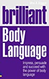 img - for Brilliant Body Language: Impress, Persuade and Succeed with the Power of Body Language (Brilliant Lifeskills) book / textbook / text book