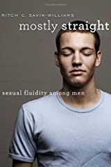 Mostly Straight: Sexual Fluidity among Men Hardcover
