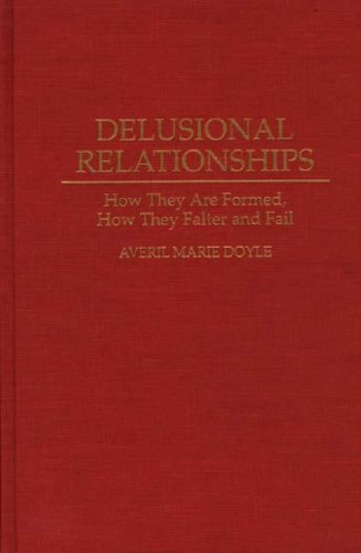 Delusional Relationships: How They Are Formed, How They Falter and Fail