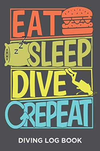 Eat Sleep Dive Repeat Diving Log Book: Record diving trips, 6 x 9 inches 100 pages, a gift for divers
