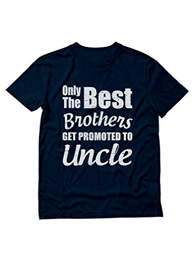 Only The Best Brothers Get Promoted to Uncle - Gift for Uncle Men's T-Shirt X-Large Navy