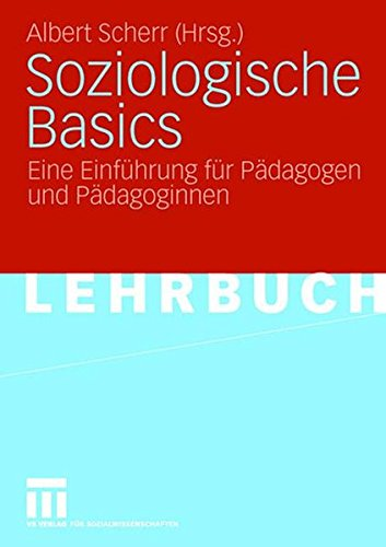 Soziologische Basics: Eine Einführung für Pädagogen und Pädagoginnen
