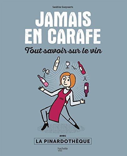 - Jamais en carafe: Tout savoir sur le vin avec La Pinardothèque [ Never in a Decanter : All about Wine with The Pinardothèque ] (French Edition)