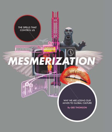 Mesmerization: The spells that control us - Why we are losing our minds to global-culture