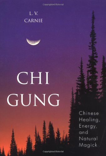 Chi Gung: Chinese Healing, Energy and Natural Magick