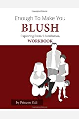 Enough To Make You Blush: Exploring Erotic Humiliation Workbook Paperback