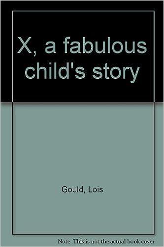 X, a fabulous child's story: Lois Gould, Jacqueline Chwast