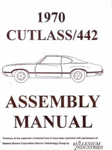 (1970 OLDSMOBILE CUTLASS, F-85 & 442 FACTORY ASSEMBLY INSTRUCTION MANUAL - Covers the 1970 Cutlass, S, Supreme, F-85, & 442. OLDS 70)