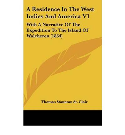 Download A Residence In The West Indies And America V1 : With A Narrative Of The Expedition To The Island Of Walcheren (1834)(Hardback) - 2009 Edition ebook