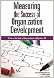 img - for Measuring the Success of Organization Development: A Step-by-Step Guide for Measuring Impact and Calculating ROI book / textbook / text book