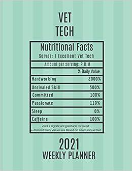 Vet Tech Nutritional Facts Weekly Planner 2021 Vet Tech Appreciation Gift Idea For Men Women Cool Graduation Retirement Promotion Veterinary Book With To Do List Calendar Views Amazon Co Uk