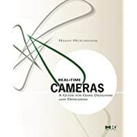 Real Time Cameras: A Guide for Game Designers and Developers (The Morgan Kaufmann Series in Interactive 3d Technology)