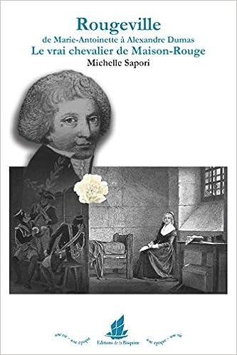 Livre Rougeville DE MARIE-ANTOINETTE À ALEXANDRE DUMAS. LE VRAI CHEVALIER DE MAISON-ROUGE pdf, epub ebook