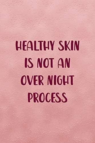 Healthy Skin Is Not An Over Night Process: Notebook Journal Composition Blank Lined Diary Notepad 120 Pages Paperback Pink Texture Skin Care