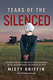Tears of the Silenced: An Amish True Crime Memoir of Childhood Sexual Abuse, Brutal Betrayal, and Ultimate Sur