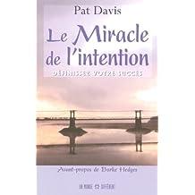 Le miracle de l'intention: Définissez votre succès