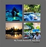 My Travels Around SE. Asia 2013