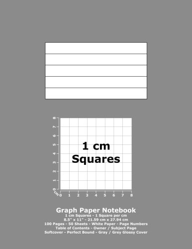 """Graph Paper Notebook: 1 cm Squares - 8.5"""" x 11"""" - 21.59 cm x 27.94 cm - 100 Pages - 50 Sheets - White Paper - Page Numbers - Table of Contents - Gray / Grey Glossy Cover pdf epub"""