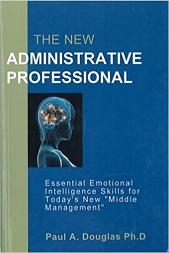 The new administrative professional essential emotional the new administrative professional essential emotional intelligence skills for todays new middle management paul alan douglas 9780919917095 fandeluxe Images