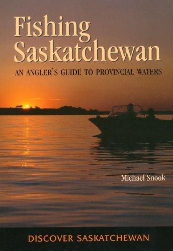 Fishing Saskatchewan: An Angler's Guide to Provincial Waters (Discover Saskatchewan) by Snook, Michael (2004) - Regina Fishing Stores