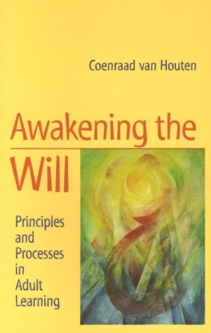 Awakening the Will: Principles and Processes in Adult Learning by Coenraad van Houten (2000-04-01)
