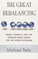 The Great Rebalancing: Trade, Conflict, and the Perilous Road Ahead for the World Economy by Michael Pettis (2014-10-26)