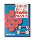 Fiendishly Difficult Math Puzzles, Ivan Moscovich, 0806982705