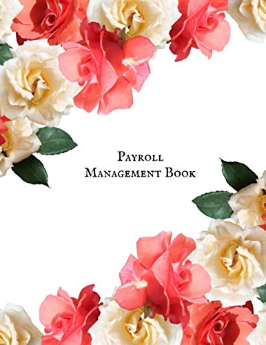Payroll Management Book: Comprehensive Guide To Payroll Accounts & Book keeping Journal | Daily, Weekly & Monthly Financial Tracker | Employee Payroll Record & Hr Financial Accounting