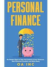 Personal Finance: Six Simple Steps to Take Full Control of Your Finances, Gain Financial Freedom, and Retire Early