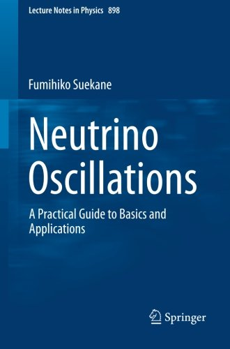 Neutrino Oscillations: A Practical Guide to Basics and Applications (Lecture Notes in Physics)