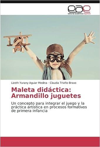 Maleta didáctica: Armandillo juguetes: Un concepto para integrar el juego y la práctica artística en procesos formativos de primera infancia (Spanish ...