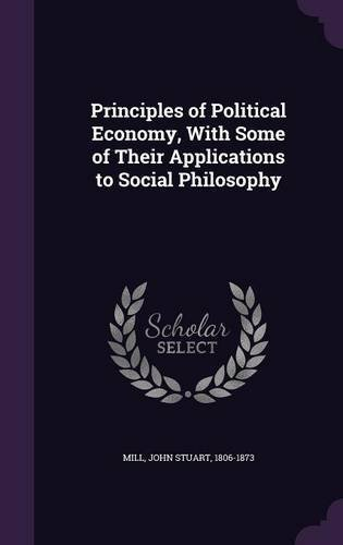 Read Online Principles of Political Economy, with Some of Their Applications to Social Philosophy ebook
