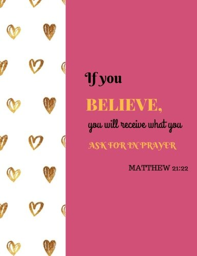 "Matthew 21:22 - If You Believe, You Will Receive What You Ask For In Prayer: Quote journal Notebook Composition Book Inspirational Quotes Lined Notebook (8.5""x11"") Large (Volume 7)"