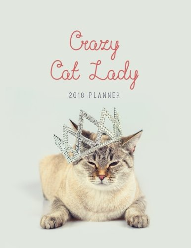 Crazy Cat Lady 2018 Planner: Cat Diary Organizer with Inspirational Quotes & To Do Lists (Cute 2018 Cat Planners) (Volume 1)