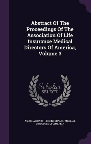 Abstract of the Proceedings of the Association of Life Insurance Medical Directors of America, Volume 3 pdf