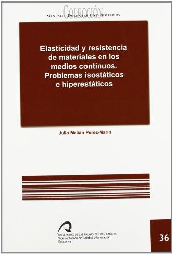 Descargar Libro Elasticidad Y Resistencia De Los Materiales En Los Medios Continuos.: Problemas Isostáticos E Hiperestáticos Julio Melián Pérez-marín